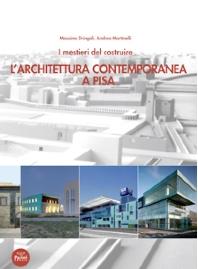 I mestieri del costruire. L'architettura contemporanea a Pisa.