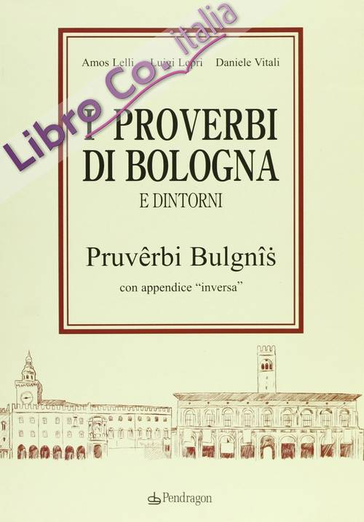 I proverbi bolognesi e dintorni. Pruverbi bulgnis con appendice