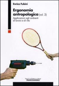 Ergonomia antropologica. Vol. 2: Applicazioni agli ambienti di lavoro e di vita