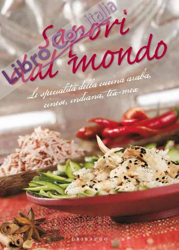 Sapori dal mondo. Le specialità della cucina araba, cinese, indiana, tex mex.