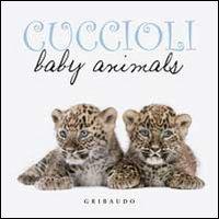Cuccioli. Baby animals. Ediz. italiana e inglese.