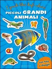 Piccoli Grandi Animali. Con Adesivi