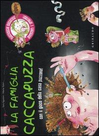 La famiglia Caccapuzza. Filastrocche disgustose, divertenti e spiritose! Ediz. illustrata