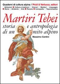 Martiri tebei. Storia e antropologia di un mito alpino