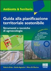 Guida alla pianificazione territoriale sostenibile. Strumenti e tecnicche di agroecologia. Con CD-ROM