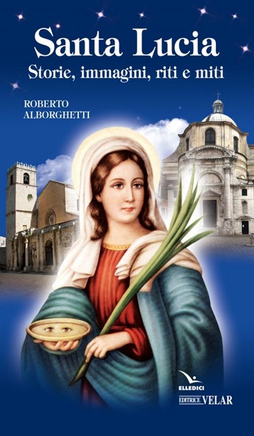 Santa Lucia. Storie, immagini, riti e miti