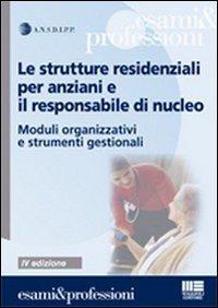 Le strutture residenziali per anziani e il responsabile di nucleo. Moduli organizzativi e strumenti gestionali