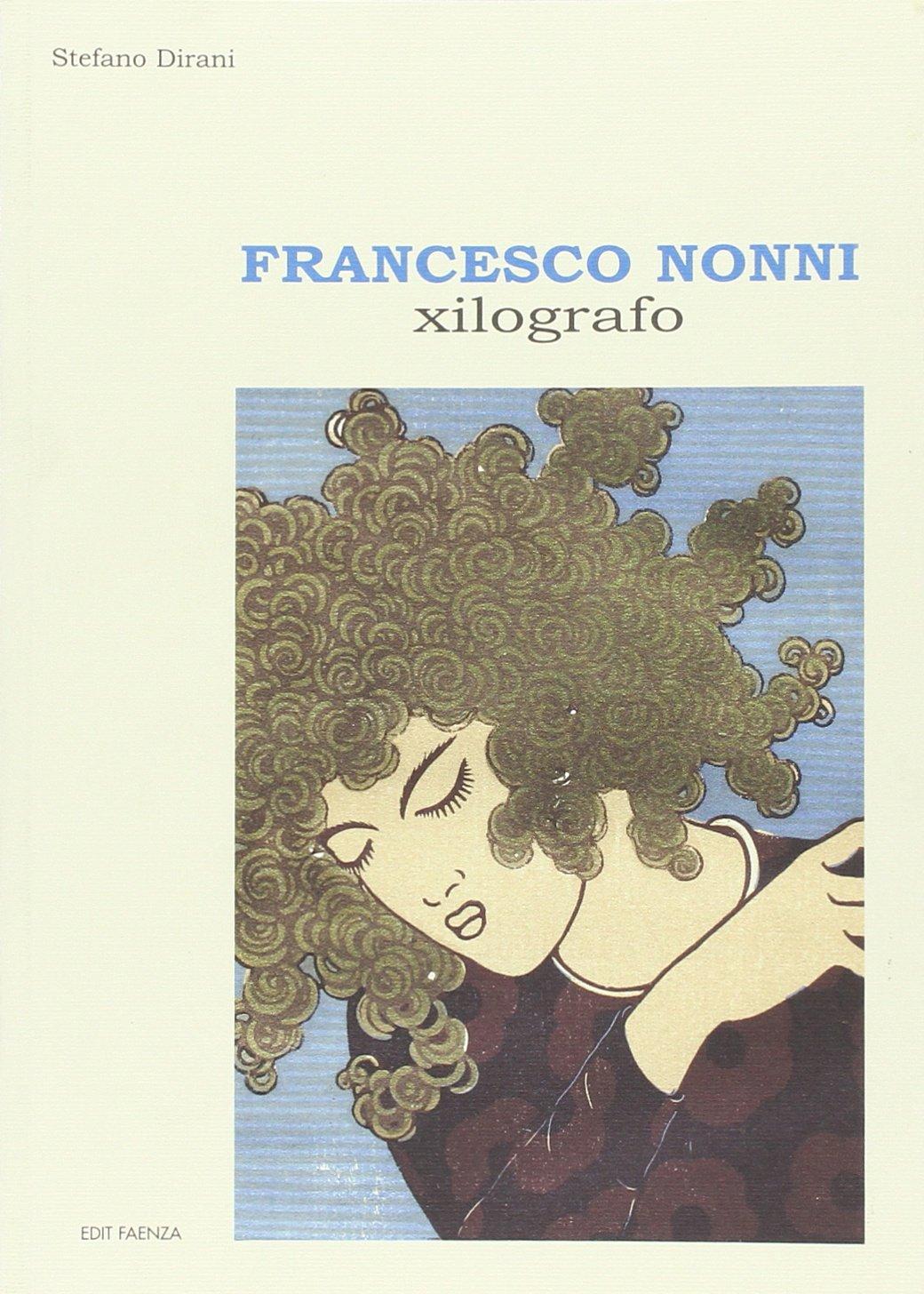 Francesco Nonni xilografo. Ediz. illustrata