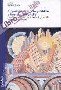 Organismi di diritto pubblico e imprese pubbliche. L'ambito soggettivo nel sistema degli appalti europeo e nazionale