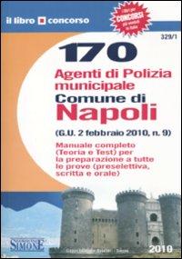 Centosettanta agenti di polizia municipale. Comune di Napoli. Manuale completo. Teoria e test