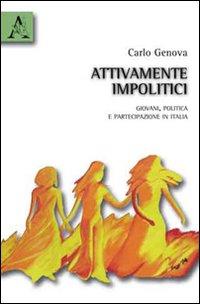 Attivamente impolitici. Giovani, politica e partecipazione in Italia