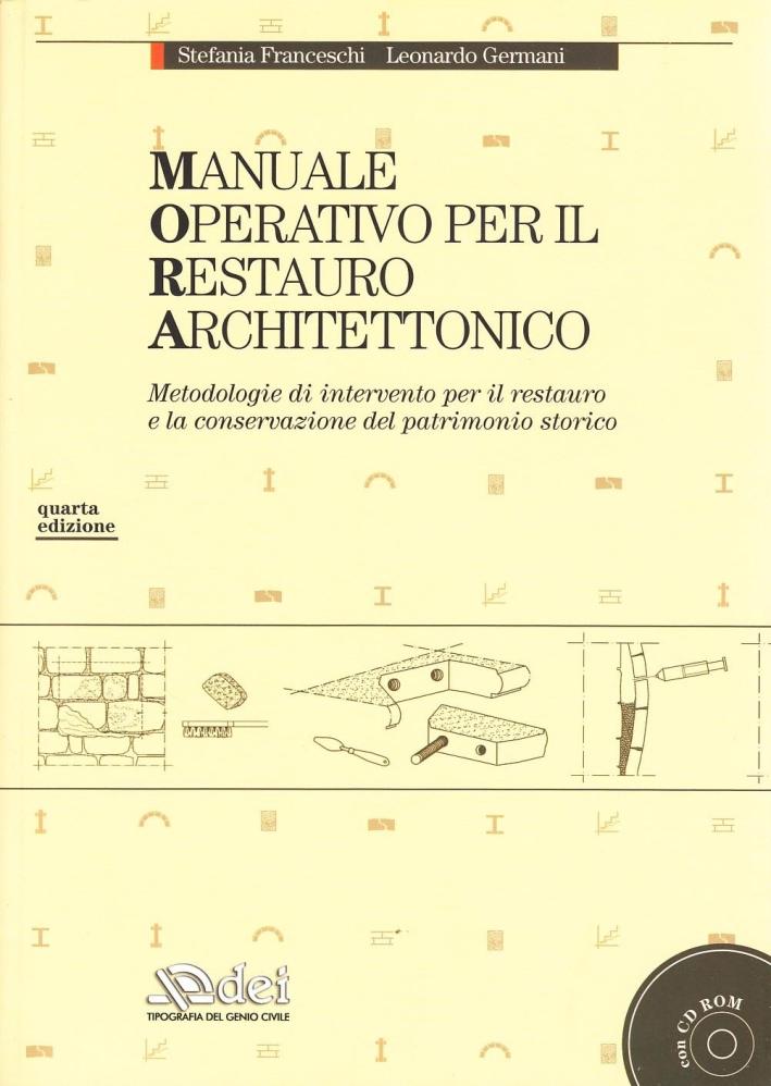 Manuale operativo per il restauro architettonico. Metodologie di intervento per il restauro e la conservazione del patrimonio storico. Con CD-ROM.