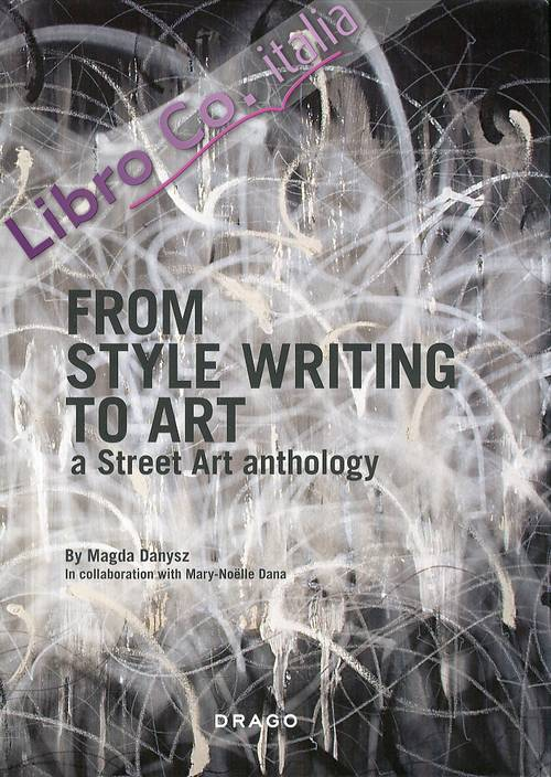 From Style Writing to Art. A Street Art Anthology