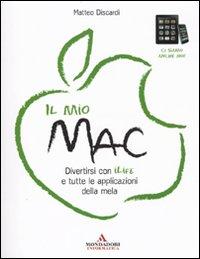 Il mio Mac. Divertirsi con iLife e tutte le applicazioni della mela