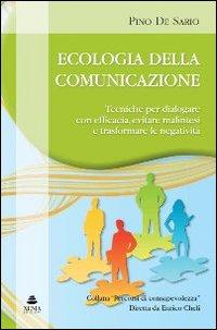 Ecologia della comunicazione. Tecniche per dialogare con efficacia, evitare malintesi e trasformare le negativita