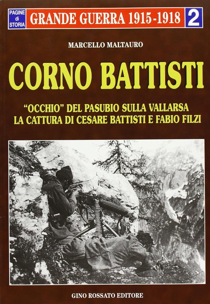 Corno Battisti. Occhio del Pasubio sulla Vallarsa. La cattura di Cesare Battisti e Fabio Filzi