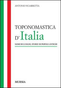 Toponomastica d'Italia. Nomi di luoghi, storie di popoli antichi