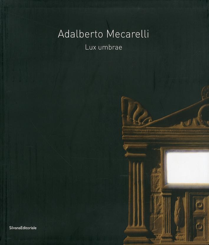 Adalberto Mecarelli. Lux Umbrae. [Ediz. Italiana e Francese]