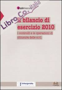 Il bilancio di esercizio 2010. I controlli e le operazioni di chiusura delle s.r.l