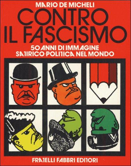 Contro il Fascismo - 50 anni di immagine satirico-politica nel mondo