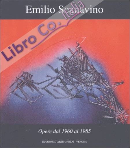 Emilio Scanavino. Opere dal 1960 al 1985