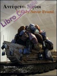 Islands never found. Ediz. greca e inglese. Catalogo della mostra (Genova, Salonicco, Saint-Etienne 2010-2011)