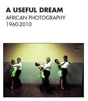 A useful dream. African photography 1960-2010. Catalogo della mostra (Bruxelles, 26 giugno-26 settembre 2010)