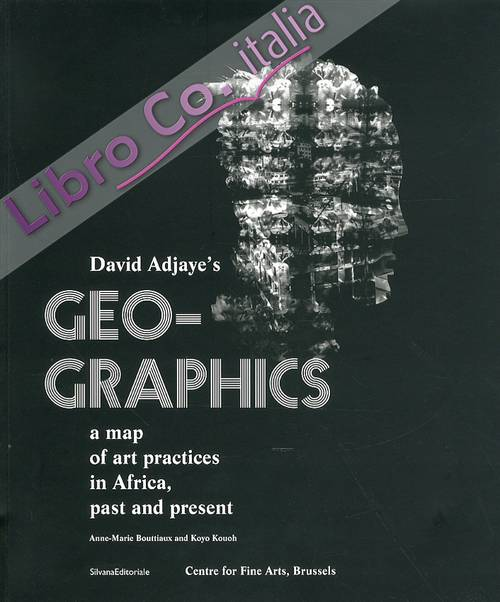 Geo-graphics. A Map of Art Practices in Africa Past and Present