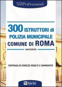 Trecento istruttori di polizia municipale. Comune di Roma. Eserciziario