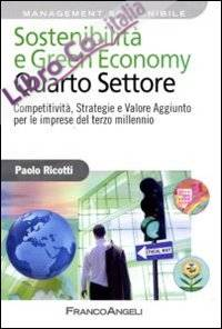 Sostenibilità e green economy. Quarto settore. Competitività, strategie e valore aggiunto per le imprese del terzo millennio