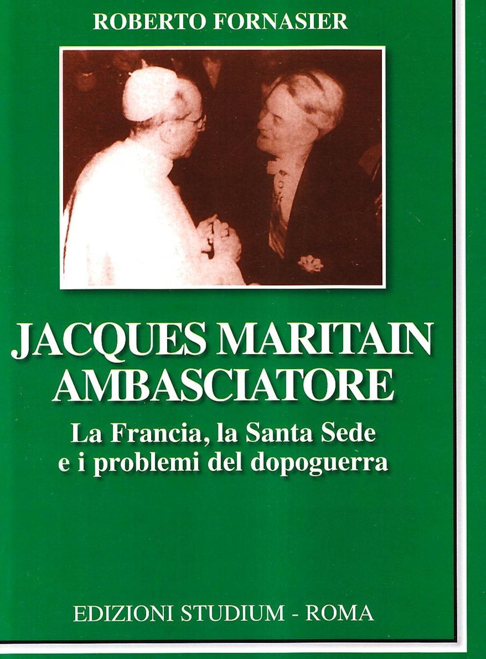 Jacques Maritain ambasciatore. La Francia, la Santa Sede e i problemi del dopoguerra