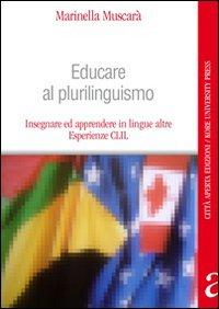 Educare al plurilinguismo. Insegnare ed apprendere in lingue altre. Esperienze