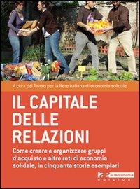 Il capitale delle relazioni. Come creare e organizzare gruppi d'acquisto e altre reti di economia solidale, in cinquanta storie esemplari