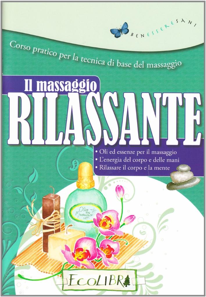 Il massaggio rilassante. Corso pratico per la tecnica di base del massaggio