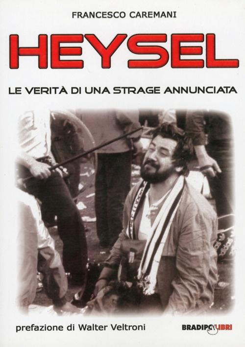 Heysel, le Verità di una Strage Annunciata. Le Scomode Verità di una Tragedia che Ha Cambiato per Sempre il Calcio Europeo
