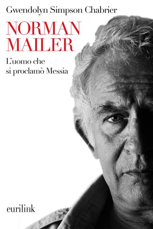 Norman Mailer. L'Uomo che si Proclamò Messia