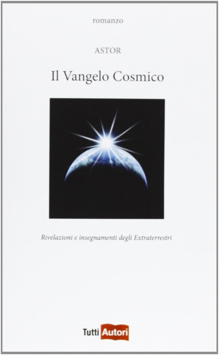 Il vangelo cosmico. Rivelazioni e insegnamenti degli extraterresti