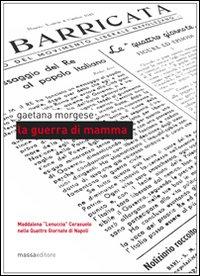 La guerra di mamma. Maddalena «Lenuccia» Cerasuolo nelle quattro giornate di Napoli