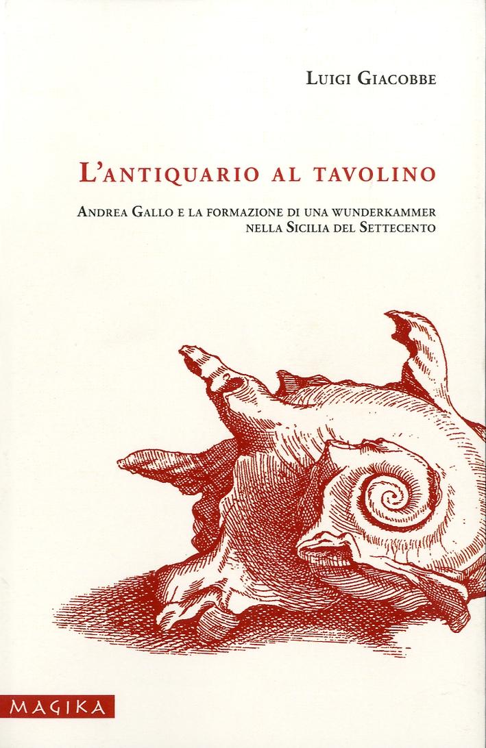 L'Antiquario al Tavolino. Andrea Gallo e la Formazione di una Wunderkammer nella Sicilia del Settecento