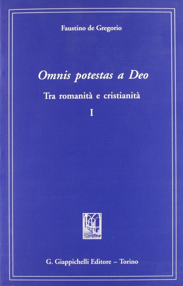 Omnis potestas a deo. Tra romanità e cristianità. Vol. 1
