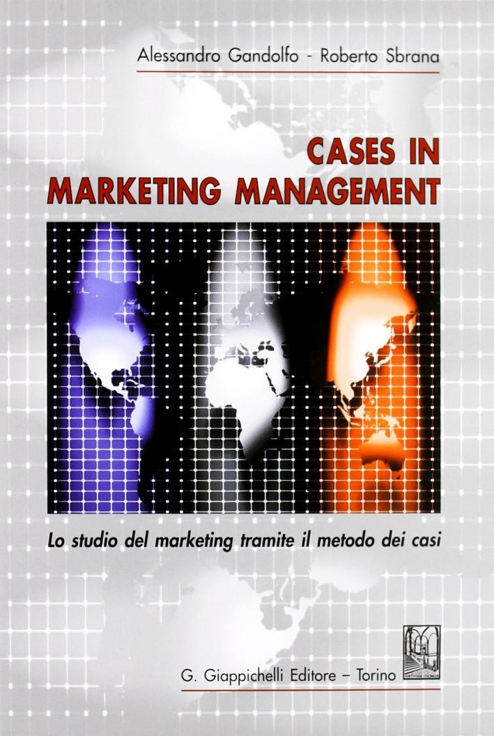 Cases in marketing management. Lo studio del marketing tramite il metodo di casi