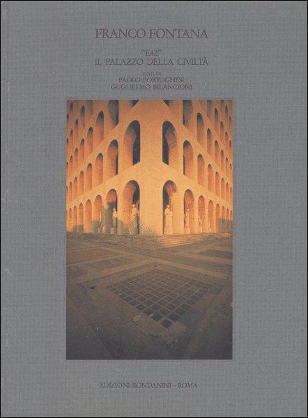 Franco Fontana. 'E42' Il palazzo della civiltà
