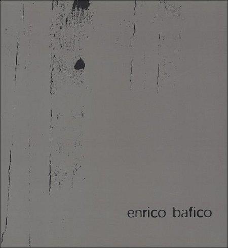 Enrico Bafico. L'esistenza è altrove