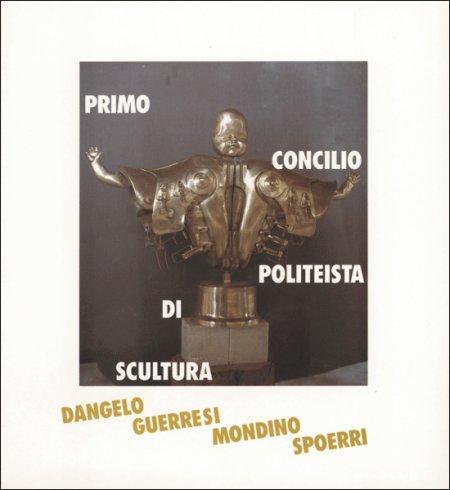 Primo concilio politeista di scultura. Concicliabolo tra Dangelo Guerresi Mondino e Spoerri