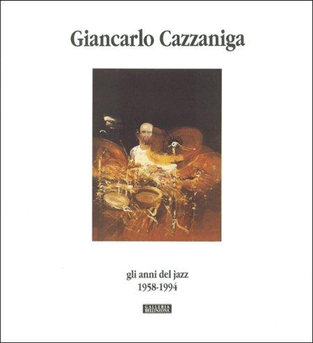 Giancarlo Cazzaniga. Gli anni del jazz. 1958-1994