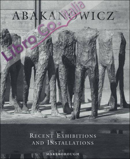 Abakanowicz. Recent Exhibitions and Installations