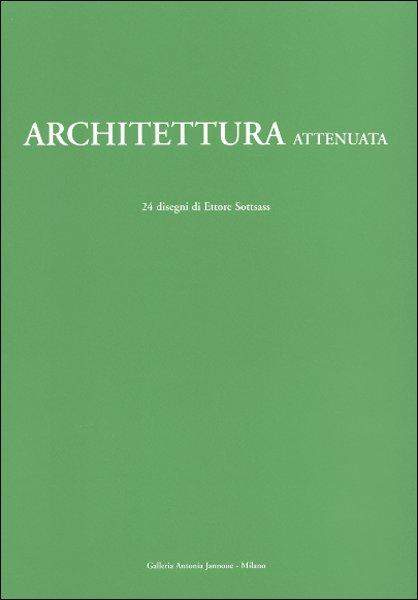 Architettura attenuata. 24 disegni di Ettore Sottsass