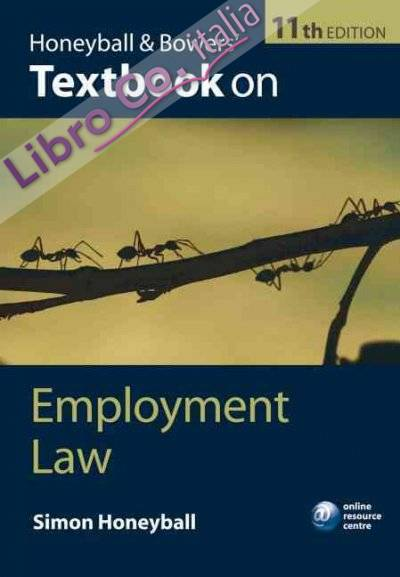 Honeyball and Bowers' Textbook on Employment Law 11th Revised edition