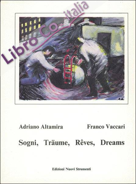 Adriano Altamira - Franco Vaccari. Sogni, Traume, Reves, Dreams.