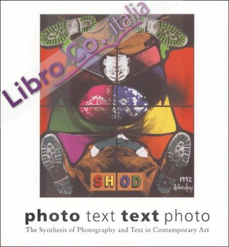 Photo text - Text photo - The Syntesis of Photography and Text in Contemporary Art.